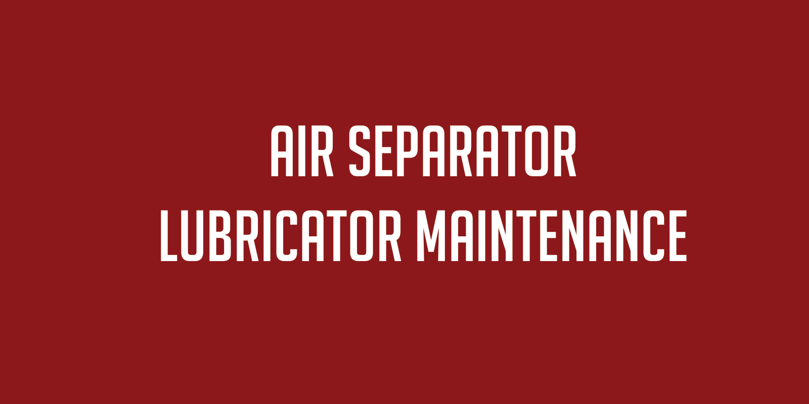 Air Separator Lubricator Maintenance