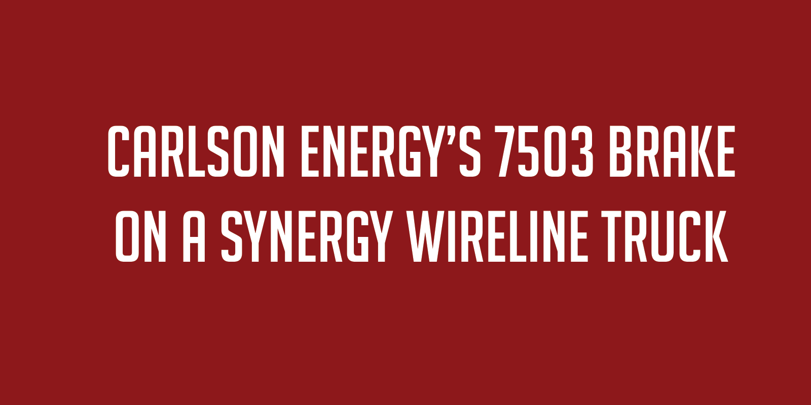 Carlson Energy's 7503 Brake on a Synergy Wireline Truck