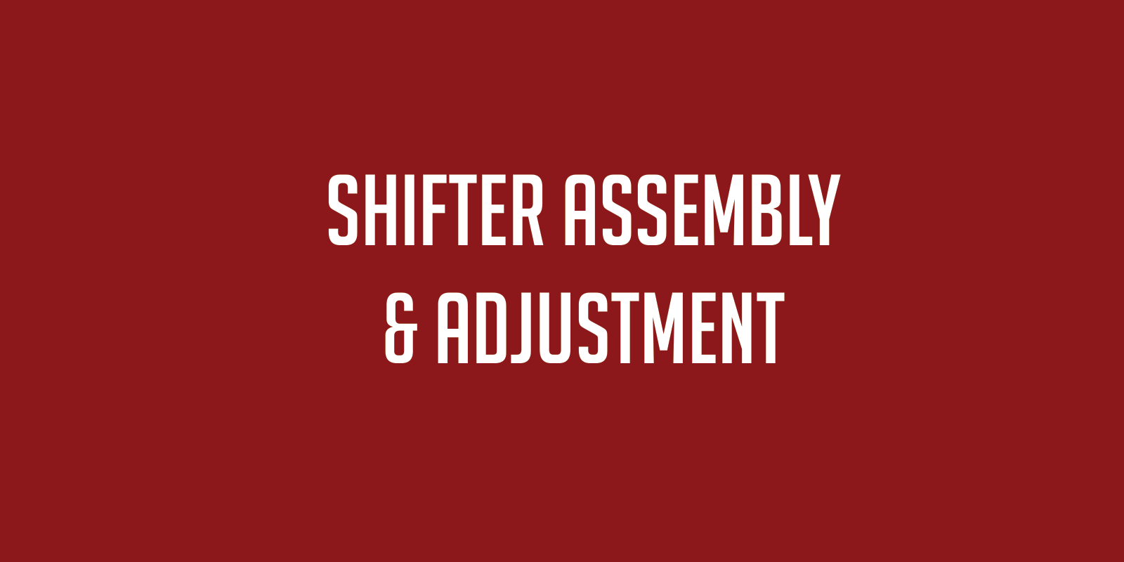 Shifter Assembly & Adjustment